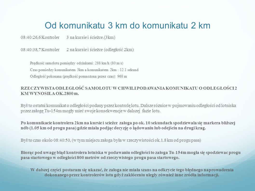 Od komunikatu 3 km do komunikatu 2 km 08:40:26,6 Kontroler 3 na kursie i ścieżce.(3km) 08:40:38,7 Kontroler 2 na kursie i ścieżce (odległość 2km) Pręd
