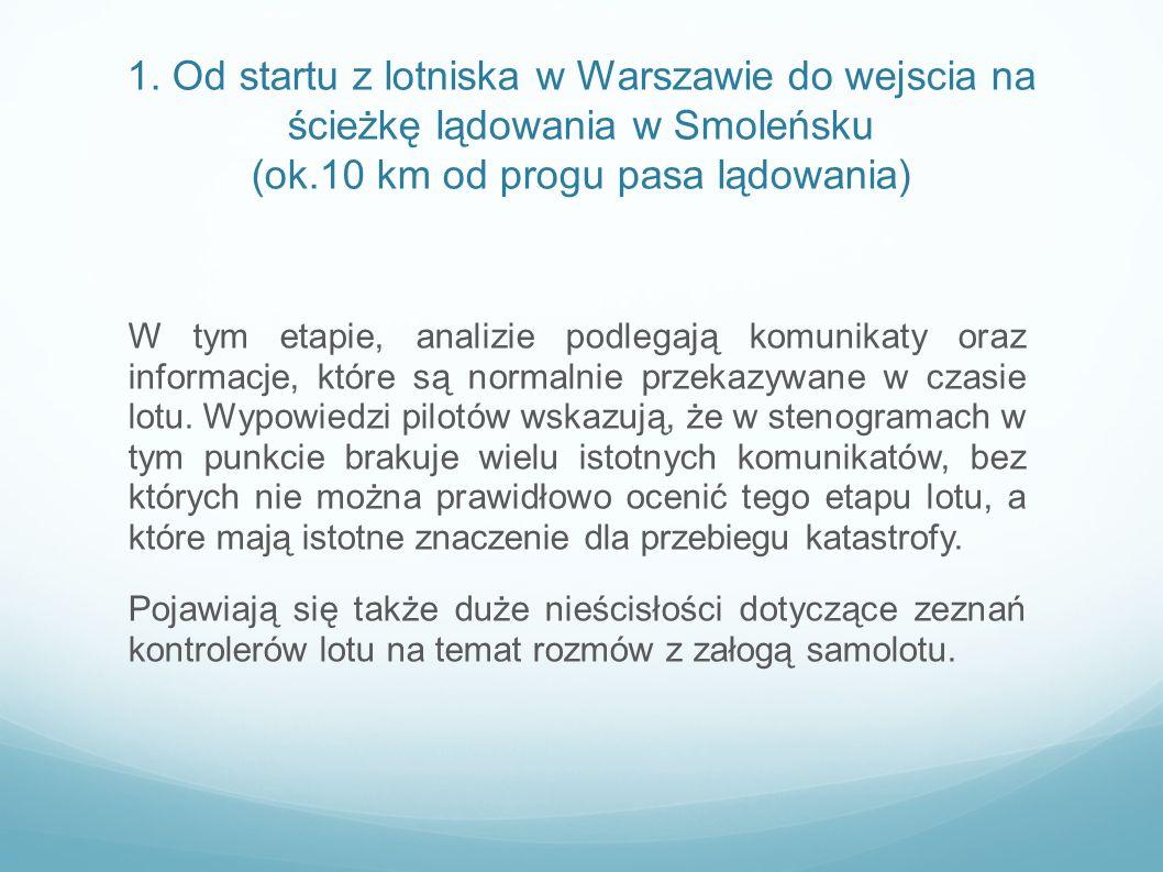 1. Od startu z lotniska w Warszawie do wejscia na ścieżkę lądowania w Smoleńsku (ok.10 km od progu pasa lądowania) W tym etapie, analizie podlegają ko
