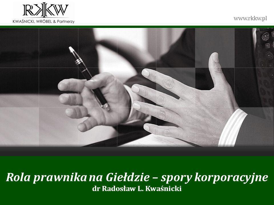 www.rkkw.pl Rola prawnika na Giełdzie – spory korporacyjne dr Radosław L. Kwaśnicki