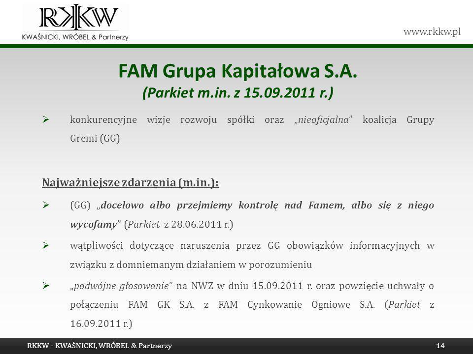www.rkkw.pl FAM Grupa Kapitałowa S.A. (Parkiet m.in. z 15.09.2011 r.) konkurencyjne wizje rozwoju spółki oraz nieoficjalna koalicja Grupy Gremi (GG) N