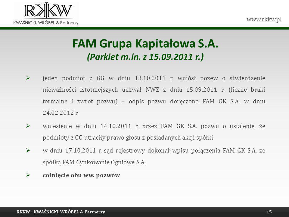 www.rkkw.pl FAM Grupa Kapitałowa S.A. (Parkiet m.in. z 15.09.2011 r.) jeden podmiot z GG w dniu 13.10.2011 r. wniósł pozew o stwierdzenie nieważności