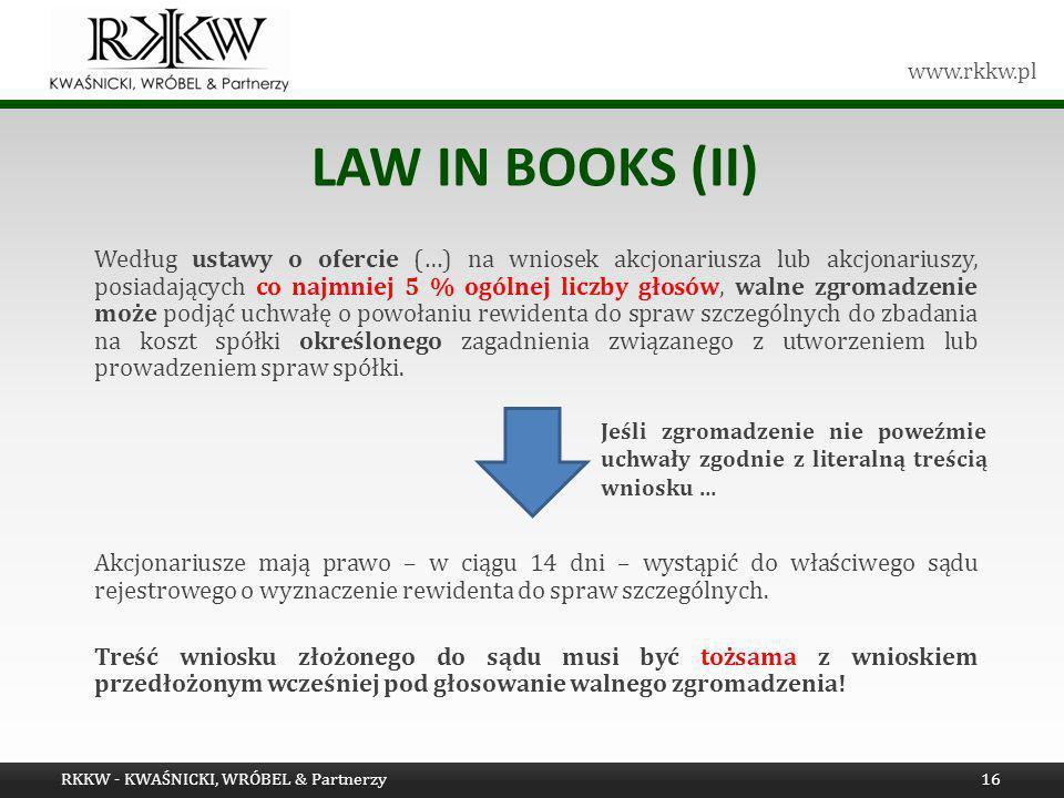 www.rkkw.pl LAW IN BOOKS (II) Według ustawy o ofercie (…) na wniosek akcjonariusza lub akcjonariuszy, posiadających co najmniej 5 % ogólnej liczby gło