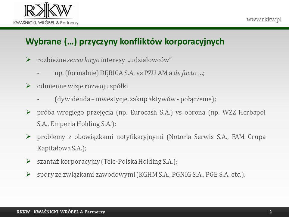 www.rkkw.pl Wybrane (…) przyczyny konfliktów korporacyjnych rozbieżne sensu largo interesy udziałowców -np. (formalnie) DĘBICA S.A. vs PZU AM a de fac