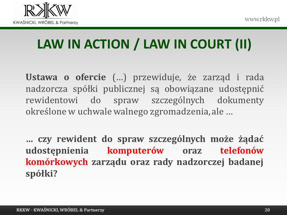 www.rkkw.pl LAW IN ACTION / LAW IN COURT (II) Ustawa o ofercie (…) przewiduje, że zarząd i rada nadzorcza spółki publicznej są obowiązane udostępnić r