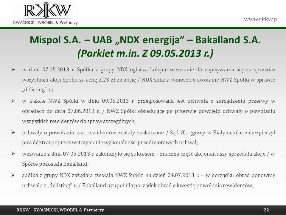 www.rkkw.pl w dniu 07.05.2013 r. Spółka z grupy NDX ogłasza kolejne wezwanie do zapisywania się na sprzedaż wszystkich akcji Spółki za cenę 2,23 zł za
