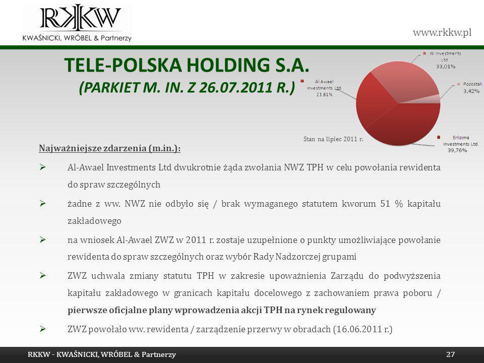 www.rkkw.pl TELE-POLSKA HOLDING S.A. (PARKIET M. IN. Z 26.07.2011 R.) Najważniejsze zdarzenia (m.in.): Al-Awael Investments Ltd dwukrotnie żąda zwołan