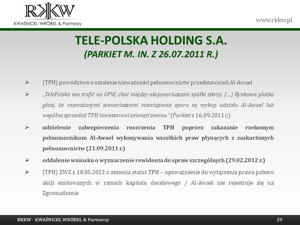 www.rkkw.pl TELE-POLSKA HOLDING S.A. (PARKIET M. IN. Z 26.07.2011 R.) (TPH) powództwo o ustalenie nieważności pełnomocnictw przedstawicieli Al-Awael T