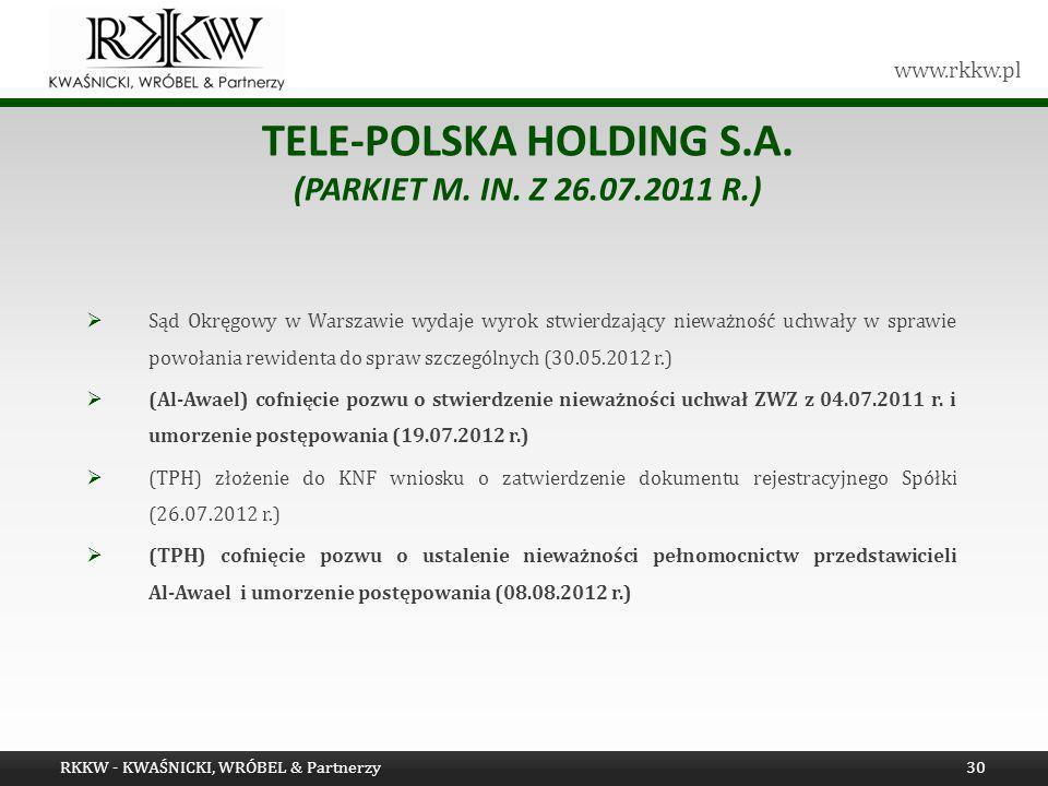 www.rkkw.pl TELE-POLSKA HOLDING S.A. (PARKIET M. IN. Z 26.07.2011 R.) Sąd Okręgowy w Warszawie wydaje wyrok stwierdzający nieważność uchwały w sprawie