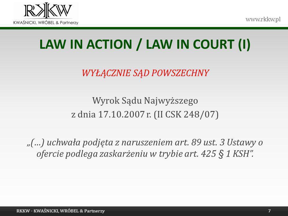 www.rkkw.pl LAW IN ACTION / LAW IN COURT (II) Wnioskodawcy mogą nie posiadać informacji, jakie podmioty świadczyły w przeszłości usługi doradcze / audytorskie na rzecz spółki, a … … naruszenie wymogów niezależności skutkuje stwierdzenie nieważności uchwały walnego zgromadzenia / oddaleniem wniosku o wyznaczenie rewidenta do spraw szczególnych .