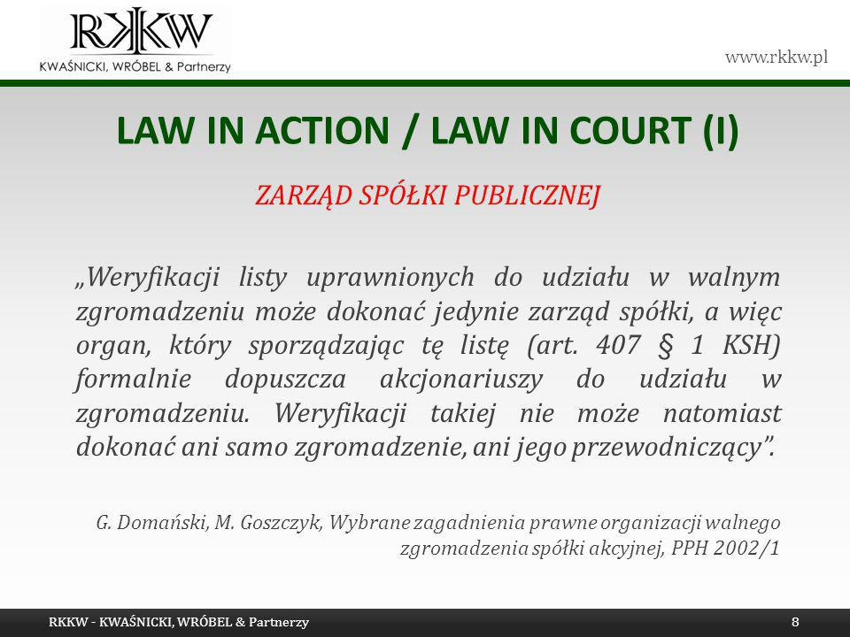 www.rkkw.pl LAW IN ACTION / LAW IN COURT (I) TRZECIA DROGA, czyli podwójne głosowanie W razie pojawienia się wątpliwości co do możliwości wykonywania prawa głosu, przewodniczący zgromadzenia poddaje projekt każdej uchwały pod głosowanie dwukrotnie: pierwszy raz dopuszczając do udziału w głosowaniu wszystkich akcjonariuszy, drugi natomiast stosując sankcję ubezgłośnienia.