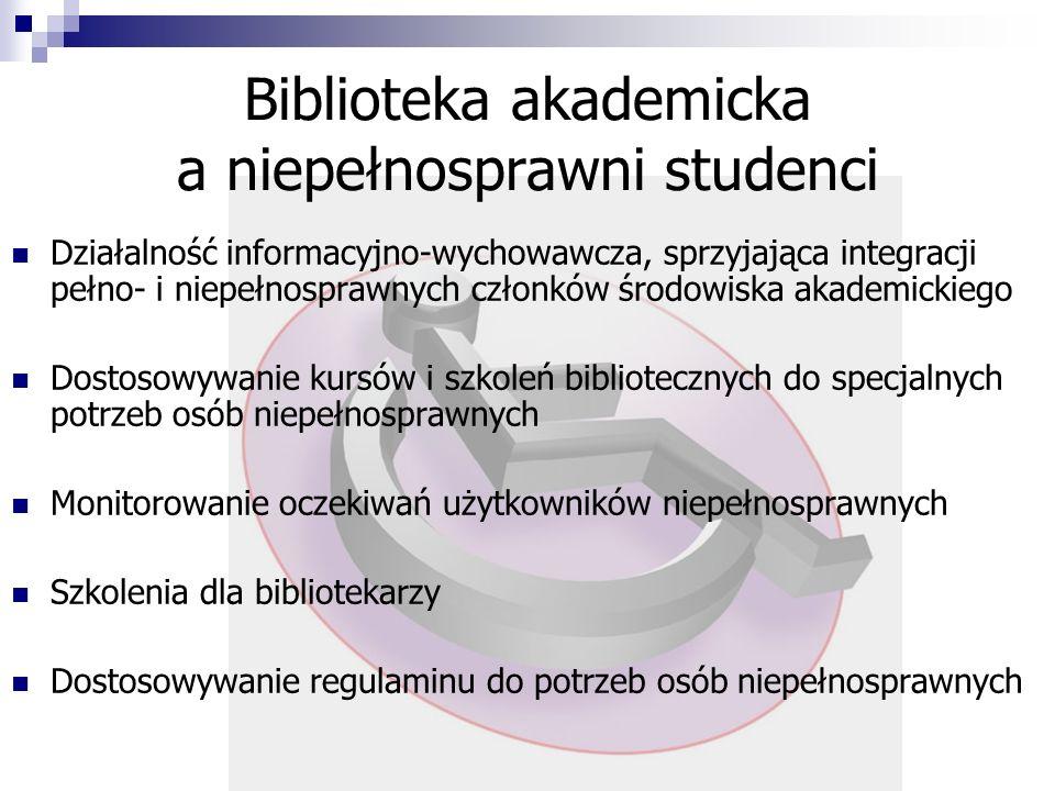 Biblioteka akademicka a niepełnosprawni studenci Działalność informacyjno-wychowawcza, sprzyjająca integracji pełno- i niepełnosprawnych członków środ