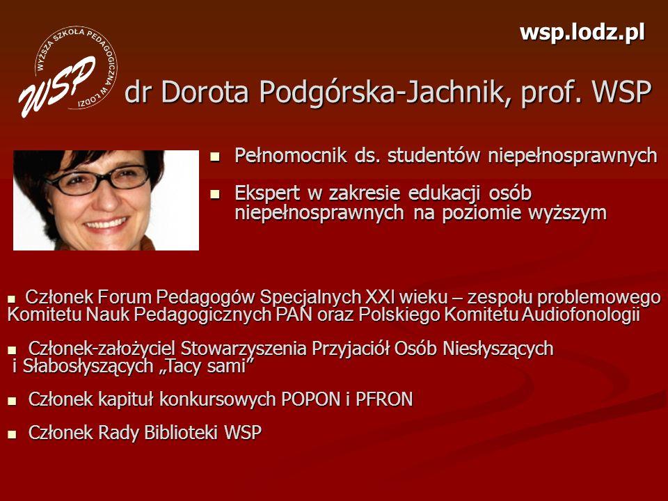 wsp.lodz.pl dr Dorota Podgórska-Jachnik, prof. WSP Pełnomocnik ds. studentów niepełnosprawnych Pełnomocnik ds. studentów niepełnosprawnych Ekspert w z
