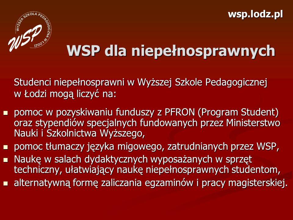wsp.lodz.pl WSP dla niepełnosprawnych Studenci niepełnosprawni w Wyższej Szkole Pedagogicznej w Łodzi mogą liczyć na: pomoc w pozyskiwaniu funduszy z