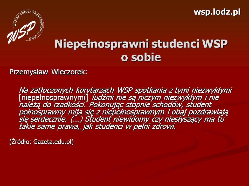 wsp.lodz.pl Niepełnosprawni studenci WSP o sobie Przemysław Wieczorek: Na zatłoczonych korytarzach WSP spotkania z tymi niezwykłymi [niepełnosprawnymi