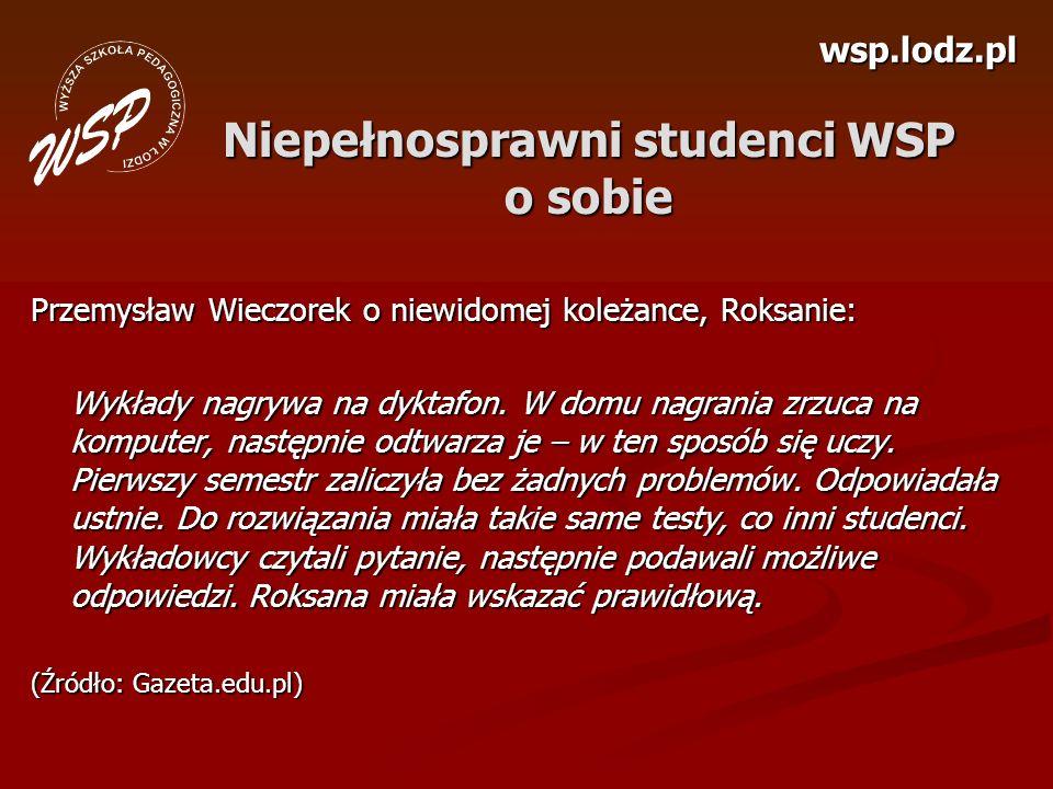 wsp.lodz.pl Niepełnosprawni studenci WSP o sobie Przemysław Wieczorek o niewidomej koleżance, Roksanie: Wykłady nagrywa na dyktafon. W domu nagrania z