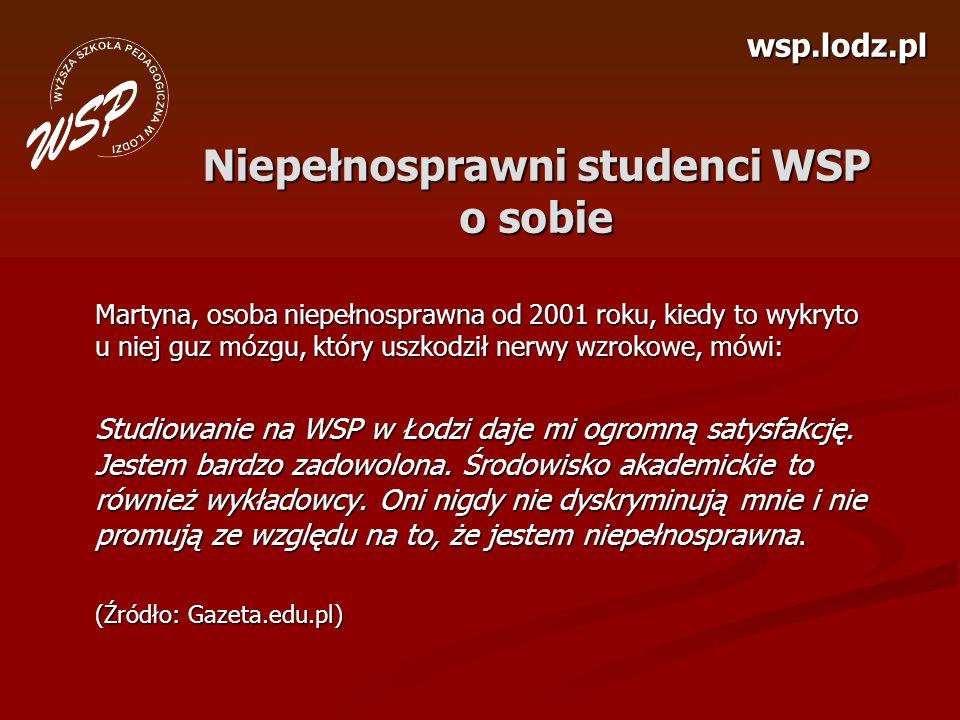 wsp.lodz.pl Niepełnosprawni studenci WSP o sobie Martyna, osoba niepełnosprawna od 2001 roku, kiedy to wykryto u niej guz mózgu, który uszkodził nerwy