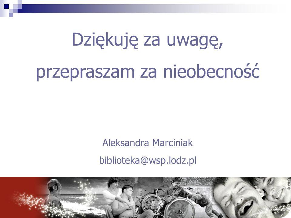 Dziękuję za uwagę, przepraszam za nieobecność Aleksandra Marciniak biblioteka@wsp.lodz.pl