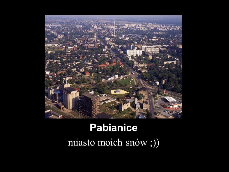 Pabianice miasto moich snów ;))