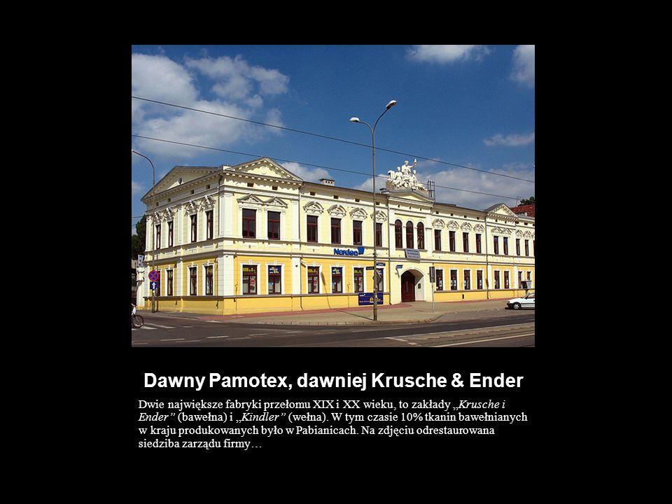 Dawny Pamotex, dawniej Krusche & Ender Dwie największe fabryki przełomu XIX i XX wieku, to zakłady Krusche i Ender (bawełna) i Kindler (wełna). W tym
