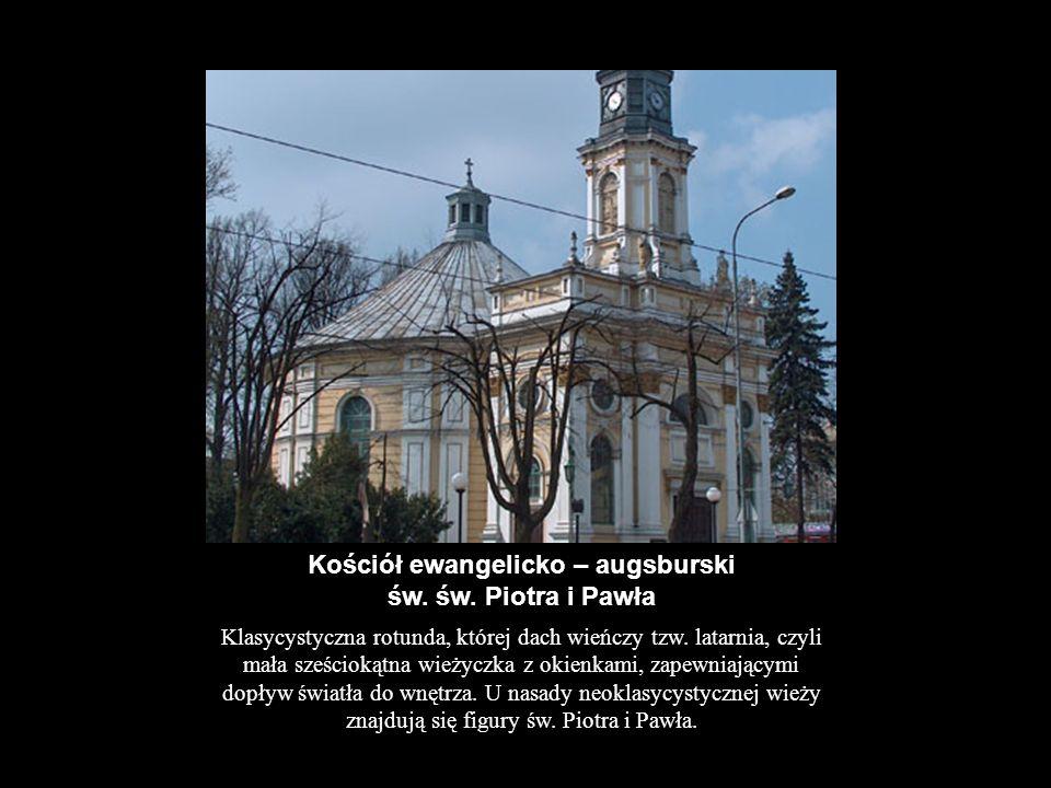 Kościół ewangelicko – augsburski św. św. Piotra i Pawła Klasycystyczna rotunda, której dach wieńczy tzw. latarnia, czyli mała sześciokątna wieżyczka z