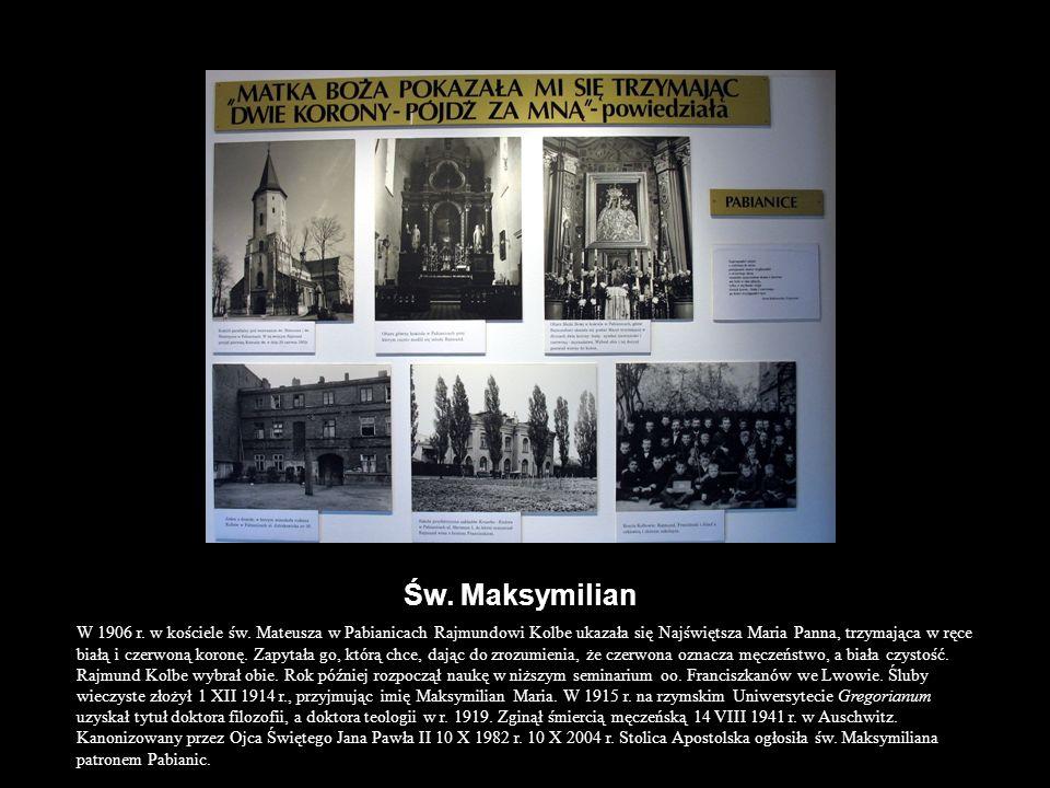 Św. Maksymilian W 1906 r. w kościele św. Mateusza w Pabianicach Rajmundowi Kolbe ukazała się Najświętsza Maria Panna, trzymająca w ręce białą i czerwo
