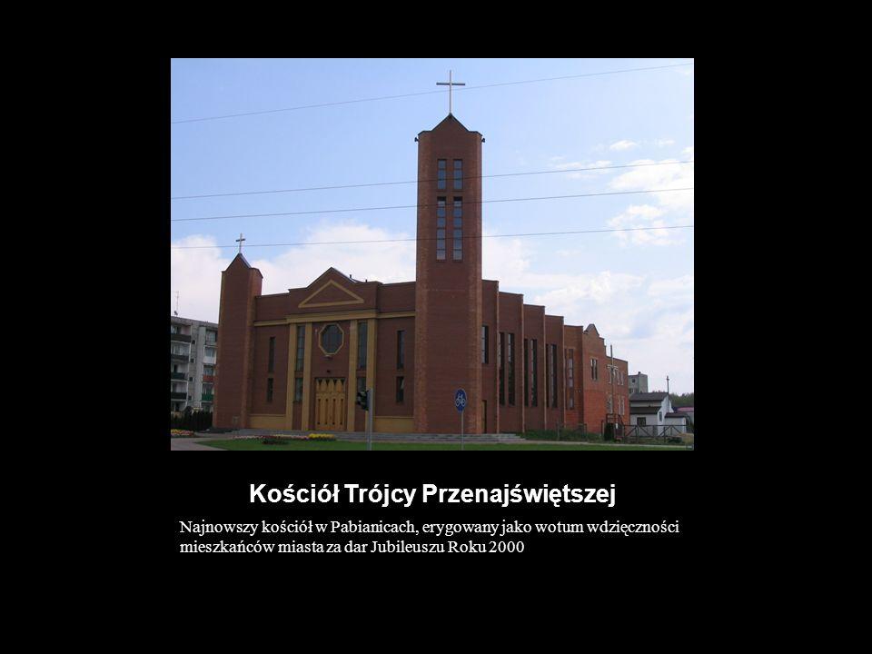 Kościół Trójcy Przenajświętszej Najnowszy kościół w Pabianicach, erygowany jako wotum wdzięczności mieszkańców miasta za dar Jubileuszu Roku 2000