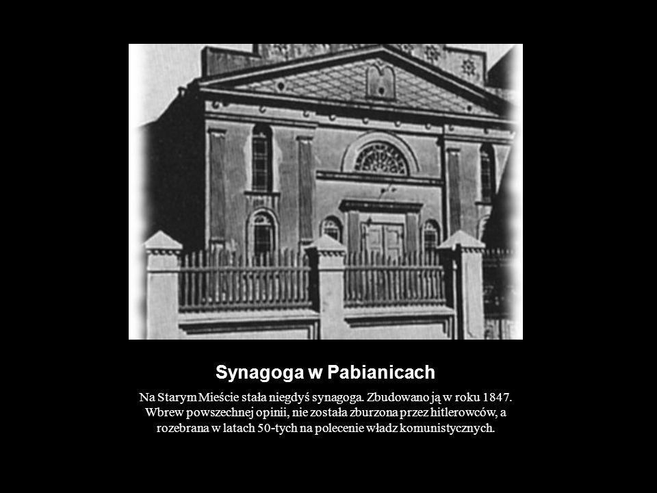 Synagoga w Pabianicach Na Starym Mieście stała niegdyś synagoga. Zbudowano ją w roku 1847. Wbrew powszechnej opinii, nie została zburzona przez hitler