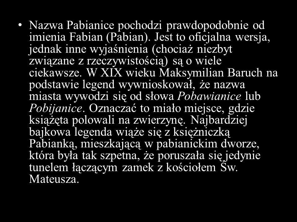 Nazwa Pabianice pochodzi prawdopodobnie od imienia Fabian (Pabian). Jest to oficjalna wersja, jednak inne wyjaśnienia (chociaż niezbyt związane z rzec