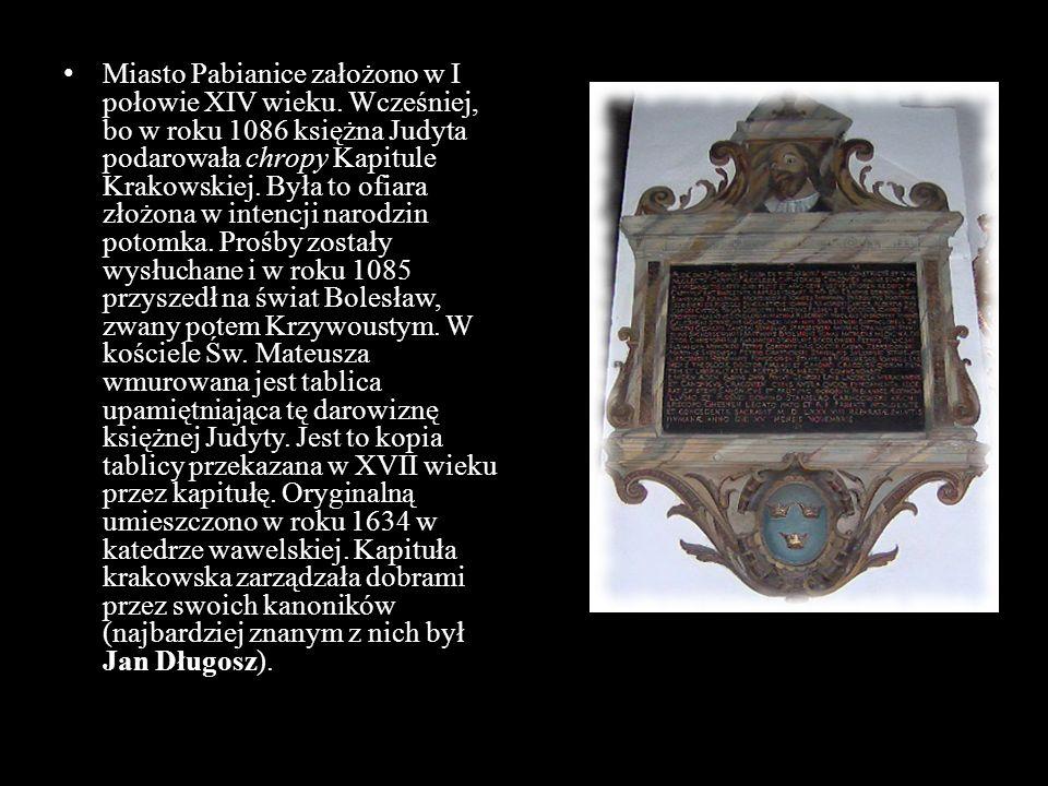 Miasto Pabianice założono w I połowie XIV wieku. Wcześniej, bo w roku 1086 księżna Judyta podarowała chropy Kapitule Krakowskiej. Była to ofiara złożo