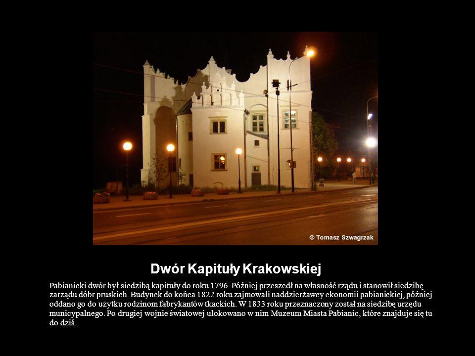 Dwór Kapituły Krakowskiej Pabianicki dwór był siedzibą kapituły do roku 1796. Później przeszedł na własność rządu i stanowił siedzibę zarządu dóbr pru