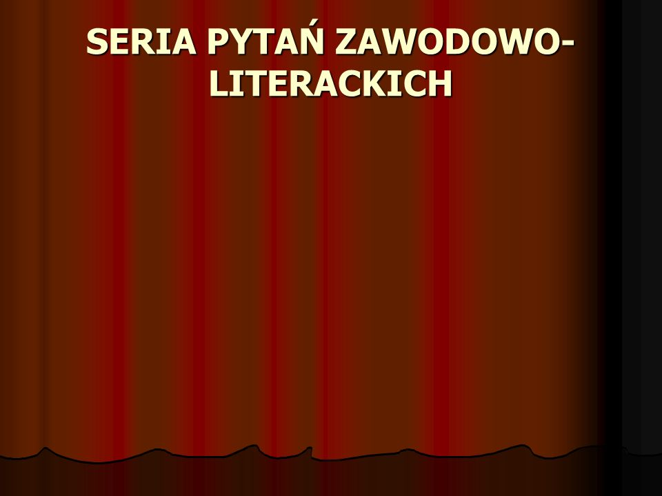SERIA PYTAŃ ZAWODOWO- LITERACKICH