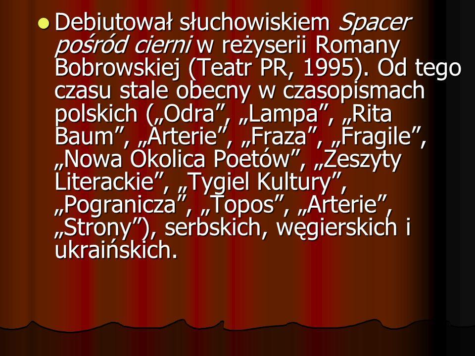 Debiutował słuchowiskiem Spacer pośród cierni w reżyserii Romany Bobrowskiej (Teatr PR, 1995). Od tego czasu stale obecny w czasopismach polskich (Odr