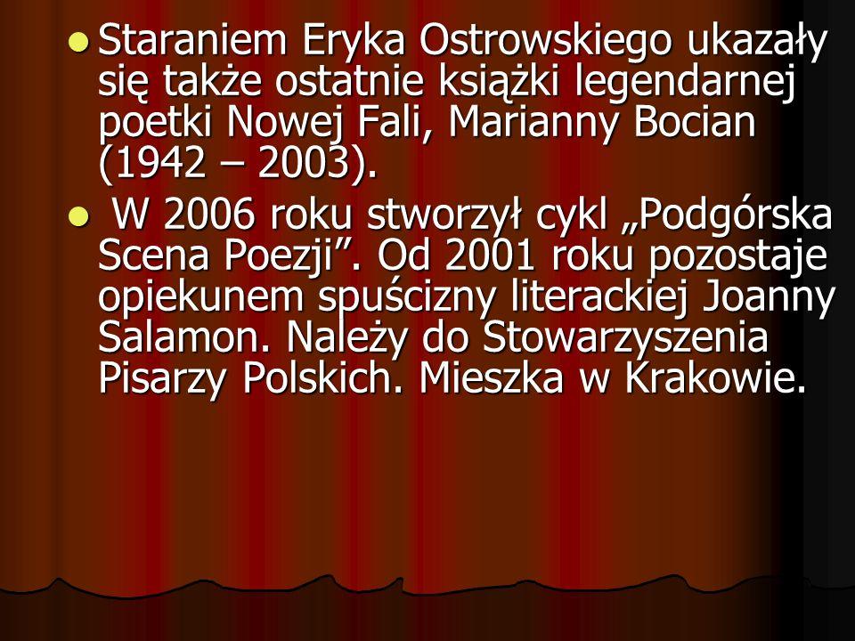 TWÓRCZOŚĆ ERYKA OSTROWSKIEGO Poezja: Śnieżne Góry (1996), Ultramaryna (1997), Słońce (1999), Ludzie których obecność wystarczy (2003), Mięta (2004), Muzyka na wzgórzu (wybór wierszy, 2005), Dar (wybór wierszy w j.
