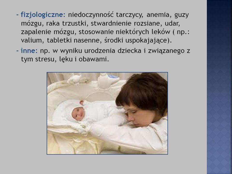 - fizjologiczne: niedoczynność tarczycy, anemia, guzy mózgu, raka trzustki, stwardnienie rozsiane, udar, zapalenie mózgu, stosowanie niektórych leków