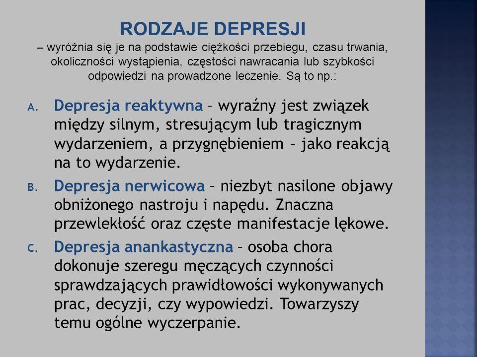 A. Depresja reaktywna – wyraźny jest związek między silnym, stresującym lub tragicznym wydarzeniem, a przygnębieniem – jako reakcją na to wydarzenie.