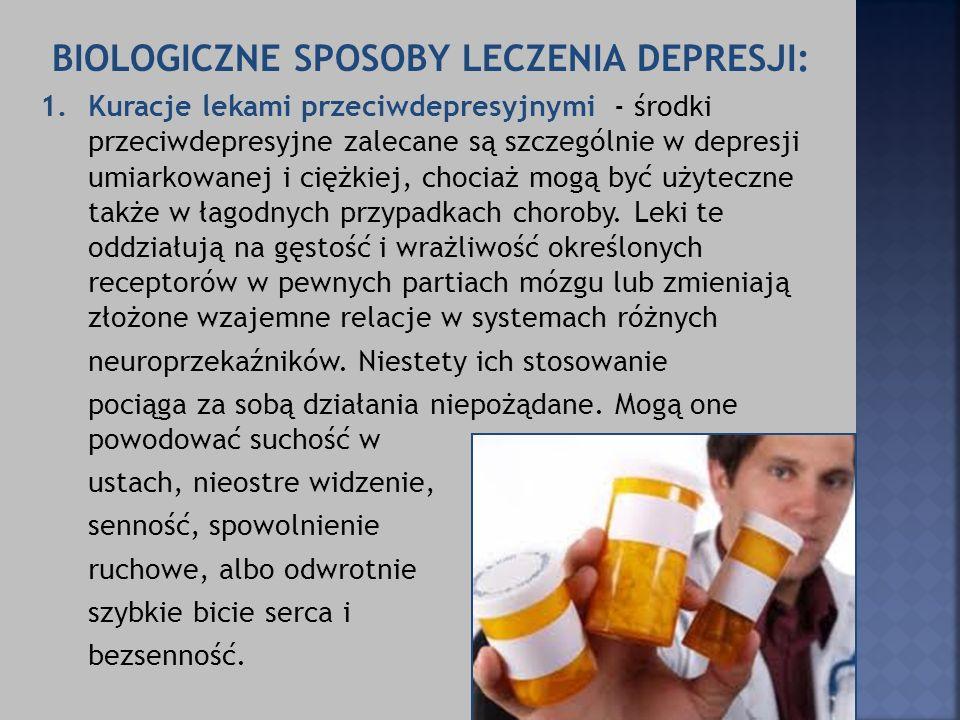 BIOLOGICZNE SPOSOBY LECZENIA DEPRESJI: 1.Kuracje lekami przeciwdepresyjnymi - środki przeciwdepresyjne zalecane są szczególnie w depresji umiarkowanej