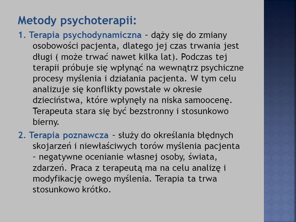 Metody psychoterapii: 1. Terapia psychodynamiczna – dąży się do zmiany osobowości pacjenta, dlatego jej czas trwania jest długi ( może trwać nawet kil