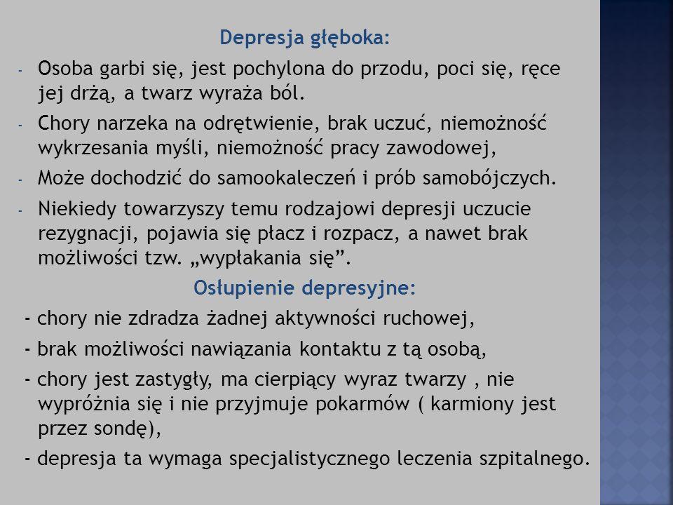Depresja głęboka: - Osoba garbi się, jest pochylona do przodu, poci się, ręce jej drżą, a twarz wyraża ból. - Chory narzeka na odrętwienie, brak uczuć