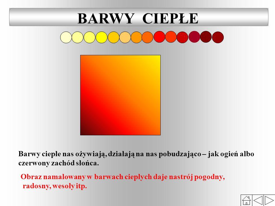 Barwy ciepłe nas ożywiają, działają na nas pobudzająco – jak ogień albo czerwony zachód słońca.