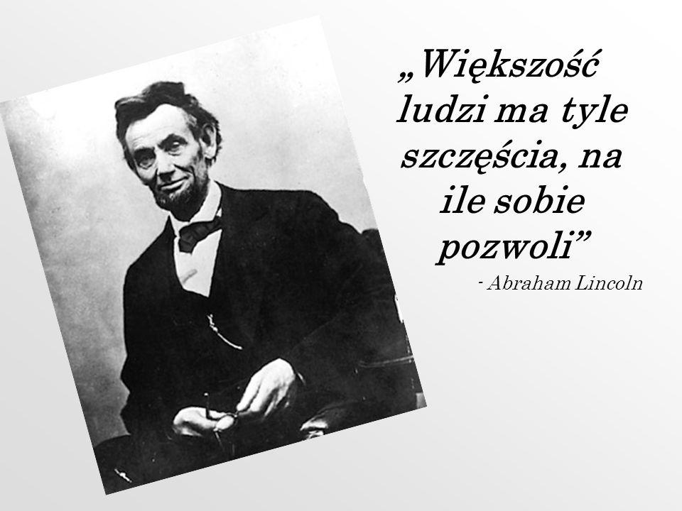 Większość ludzi ma tyle szczęścia, na ile sobie pozwoli - Abraham Lincoln