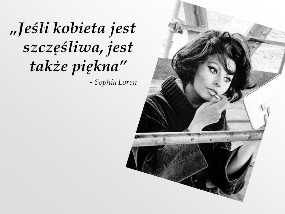 Jeśli kobieta jest szczęśliwa, jest także piękna - Sophia Loren
