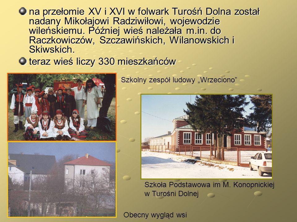 na przełomie XV i XVI w folwark Turośń Dolna został nadany Mikołajowi Radziwiłowi, wojewodzie wileńskiemu. Później wieś należała m.in. do Raczkowiczów