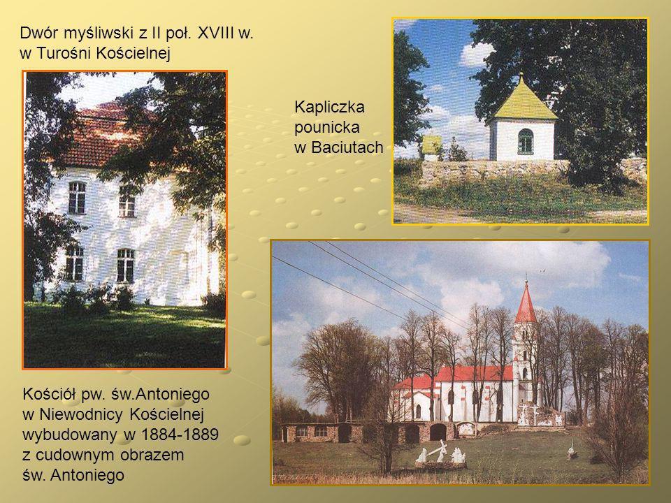 Dwór myśliwski z II poł. XVIII w. w Turośni Kościelnej Kościół pw. św.Antoniego w Niewodnicy Kościelnej wybudowany w 1884-1889 z cudownym obrazem św.