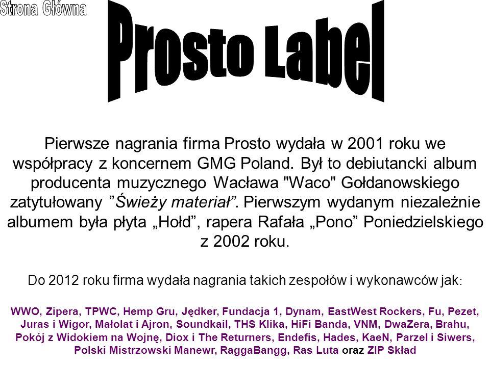 Pierwsze nagrania firma Prosto wydała w 2001 roku we współpracy z koncernem GMG Poland.