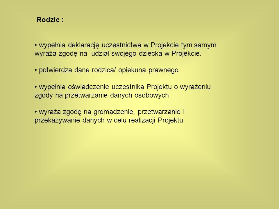 Rodzic : wypełnia deklarację uczestnictwa w Projekcie tym samym wyraża zgodę na udział swojego dziecka w Projekcie. potwierdza dane rodzica/ opiekuna