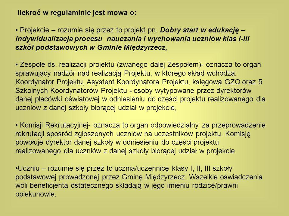 Ilekroć w regulaminie jest mowa o: Projekcie – rozumie się przez to projekt pn. Dobry start w edukację – indywidualizacja procesu nauczania i wychowan
