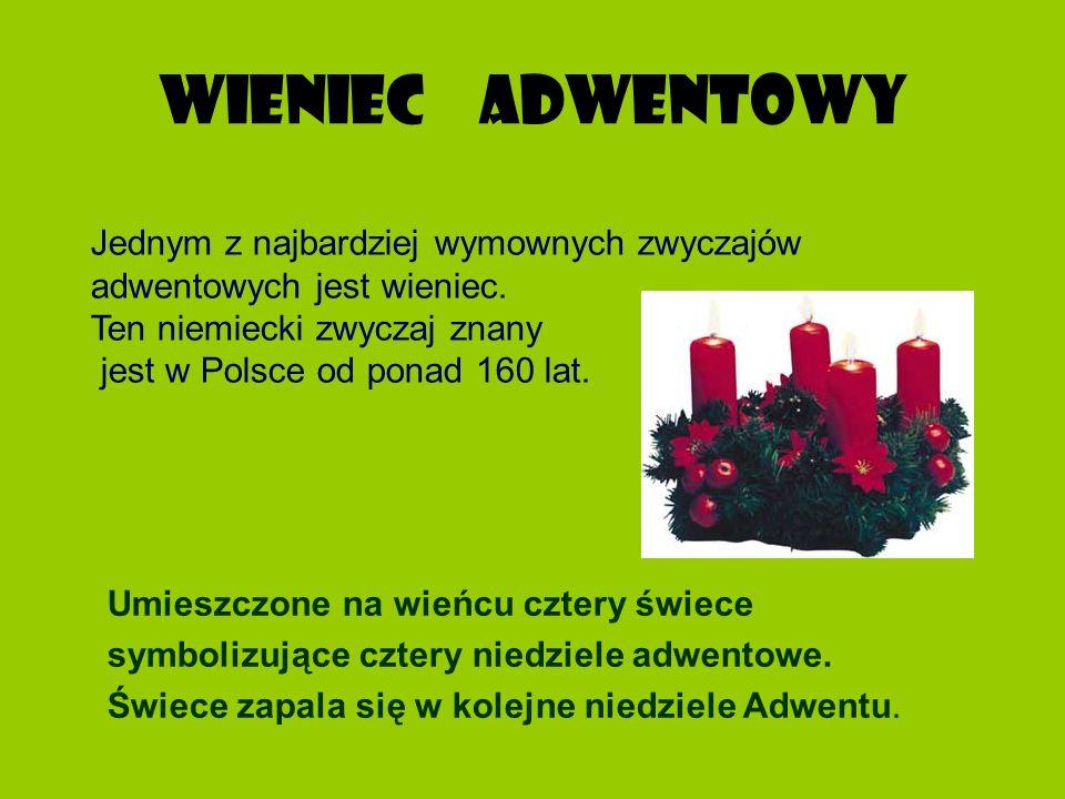WIENIEC ADWENTOWY Jednym z najbardziej wymownych zwyczajów adwentowych jest wieniec. Ten niemiecki zwyczaj znany jest w Polsce od ponad 160 lat. Umies