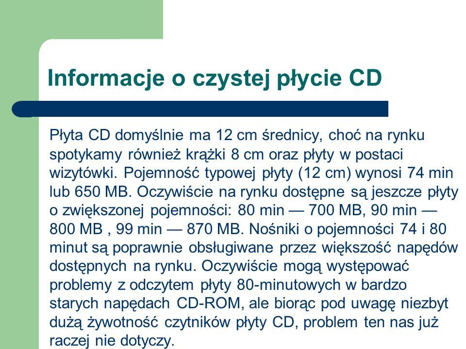 Płyta CD domyślnie ma 12 cm średnicy, choć na rynku spotykamy również krążki 8 cm oraz płyty w postaci wizytówki. Pojemność typowej płyty (12 cm) wyno