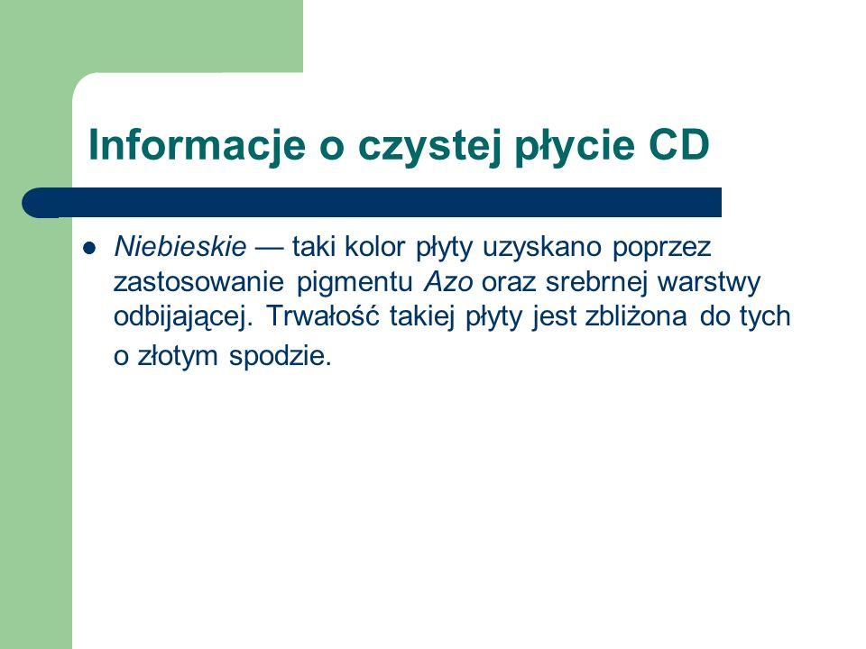 Informacje o czystej płycie CD Niebieskie taki kolor płyty uzyskano poprzez zastosowanie pigmentu Azo oraz srebrnej warstwy odbijającej. Trwałość taki