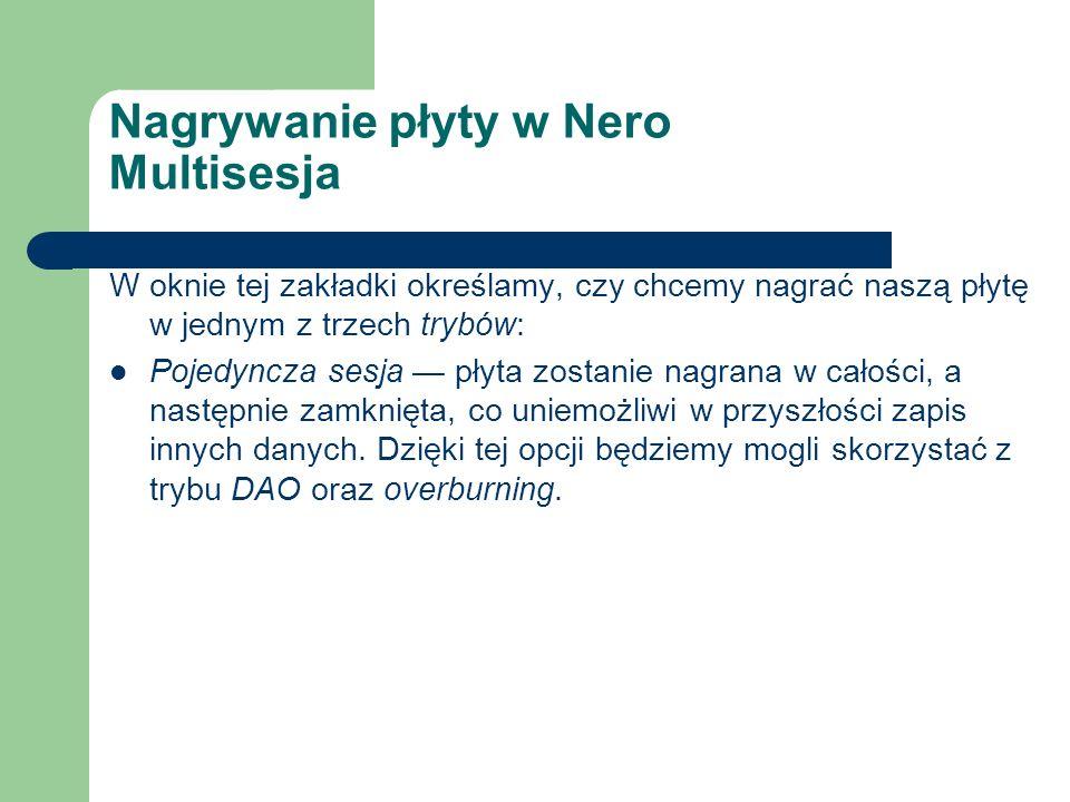 Nagrywanie płyty w Nero Multisesja W oknie tej zakładki określamy, czy chcemy nagrać naszą płytę w jednym z trzech trybów: Pojedyncza sesja płyta zost